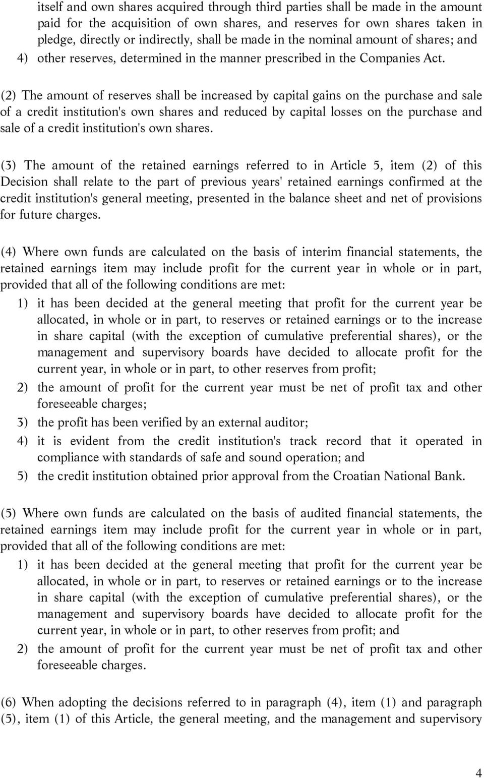 (2) The amount of reserves shall be increased by capital gains on the purchase and sale of a credit institution's own shares and reduced by capital losses on the purchase and sale of a credit