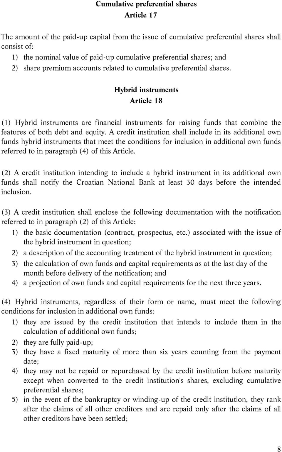 Hybrid instruments Article 18 (1) Hybrid instruments are financial instruments for raising funds that combine the features of both debt and equity.