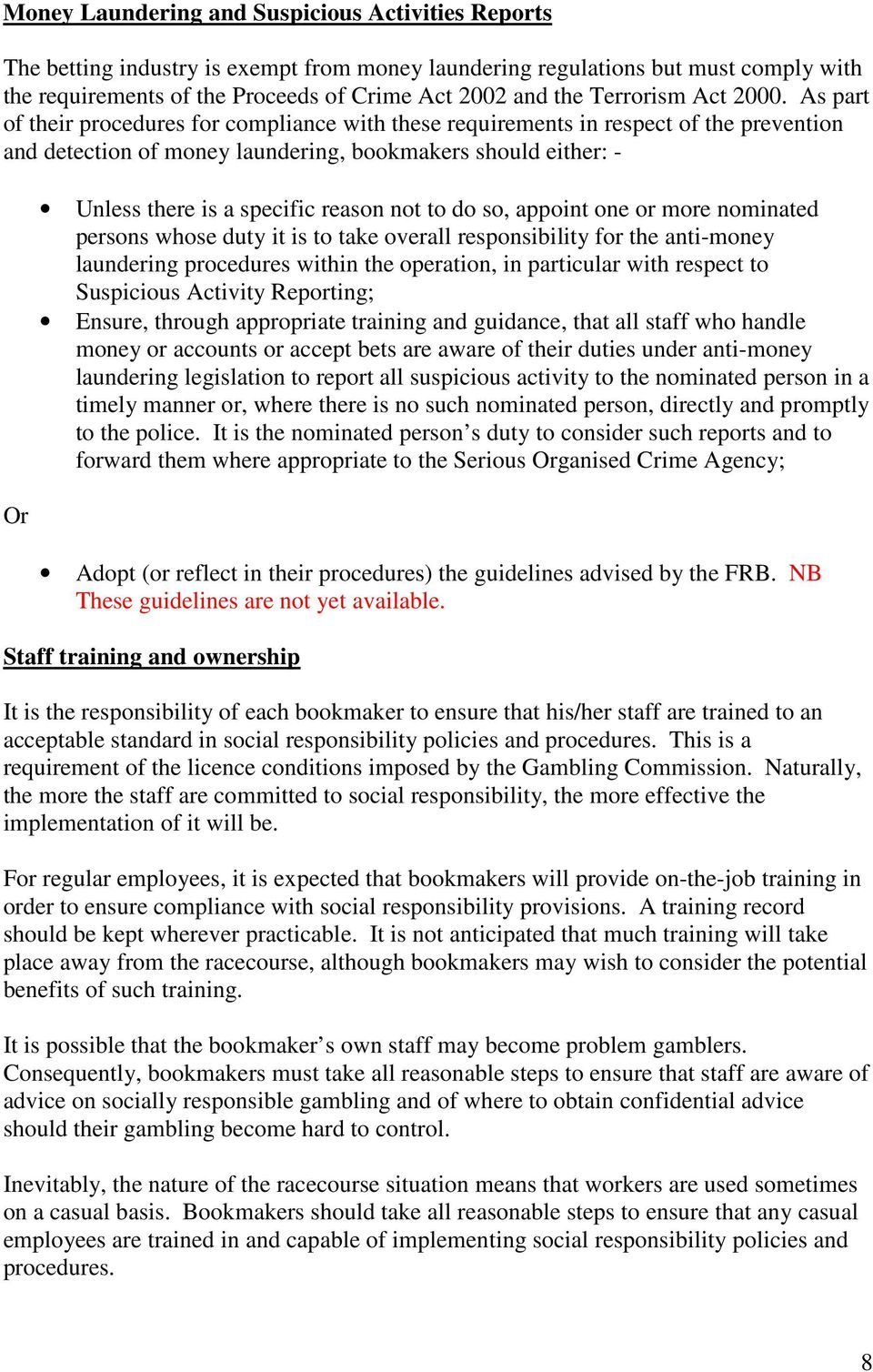 As part of their procedures for compliance with these requirements in respect of the prevention and detection of money laundering, bookmakers should either: - Or Unless there is a specific reason not