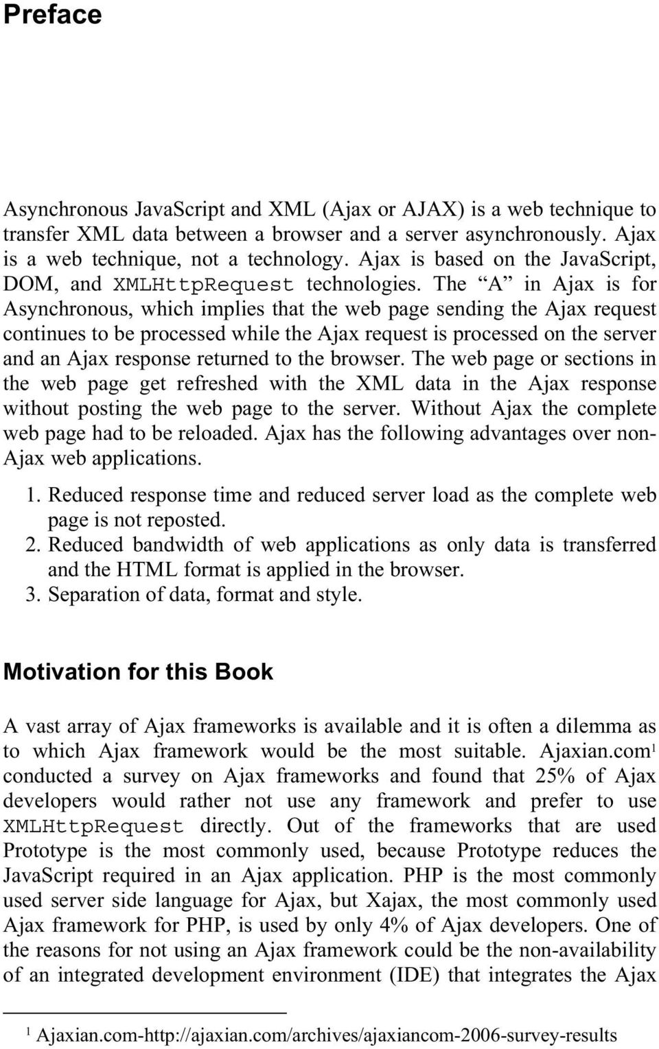 The A in Ajax is for Asynchronous, which implies that the web page sending the Ajax request continues to be processed while the Ajax request is processed on the server and an Ajax response returned