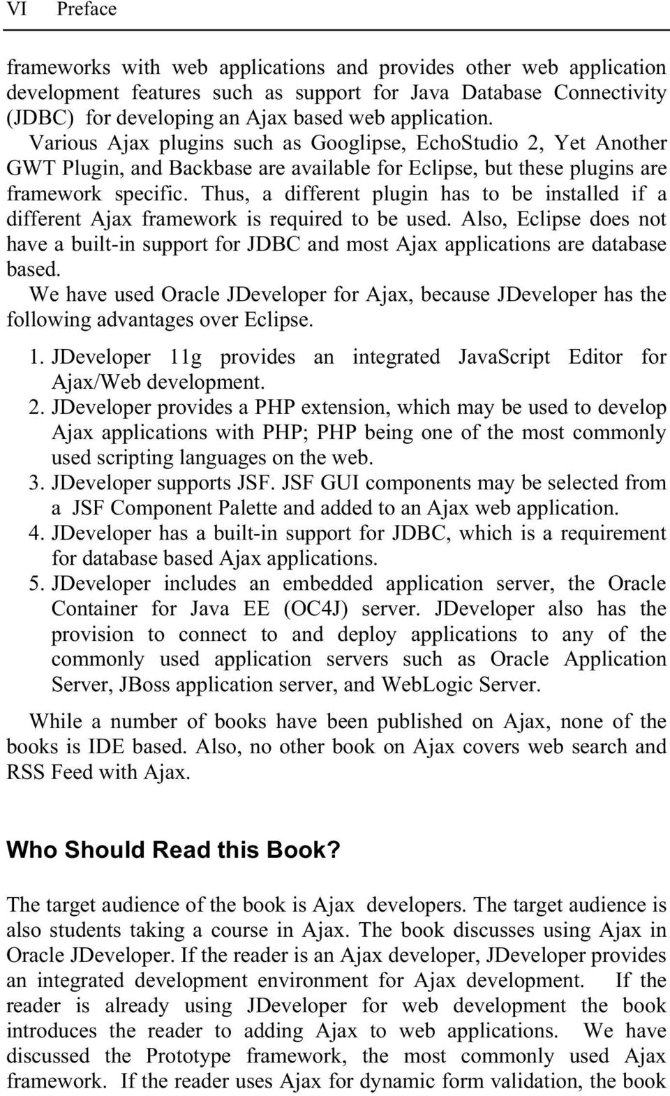 Thus, a different plugin has to be installed if a different Ajax framework is required to be used.