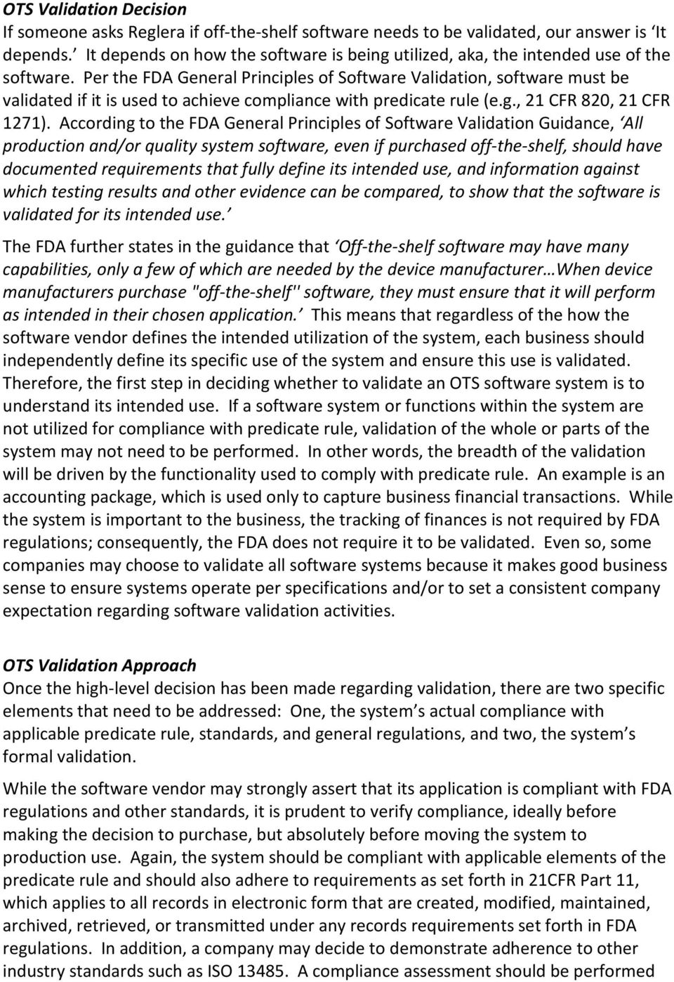 Per the FDA General Principles of Software Validation, software must be validated if it is used to achieve compliance with predicate rule (e.g., 21 CFR 820, 21 CFR 1271).