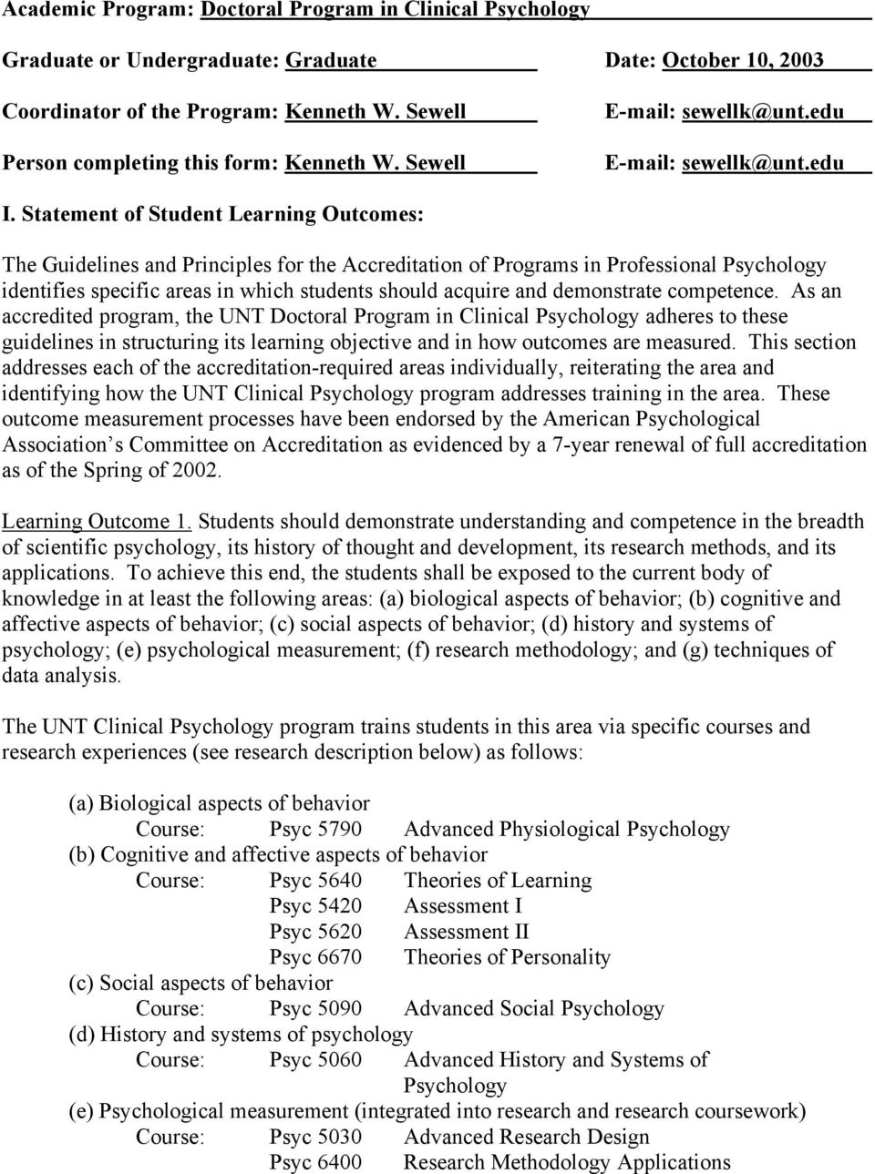 Statement of Student Learning Outcomes: The Guidelines and Principles for the Accreditation of Programs in Professional Psychology identifies specific areas in which students should acquire and