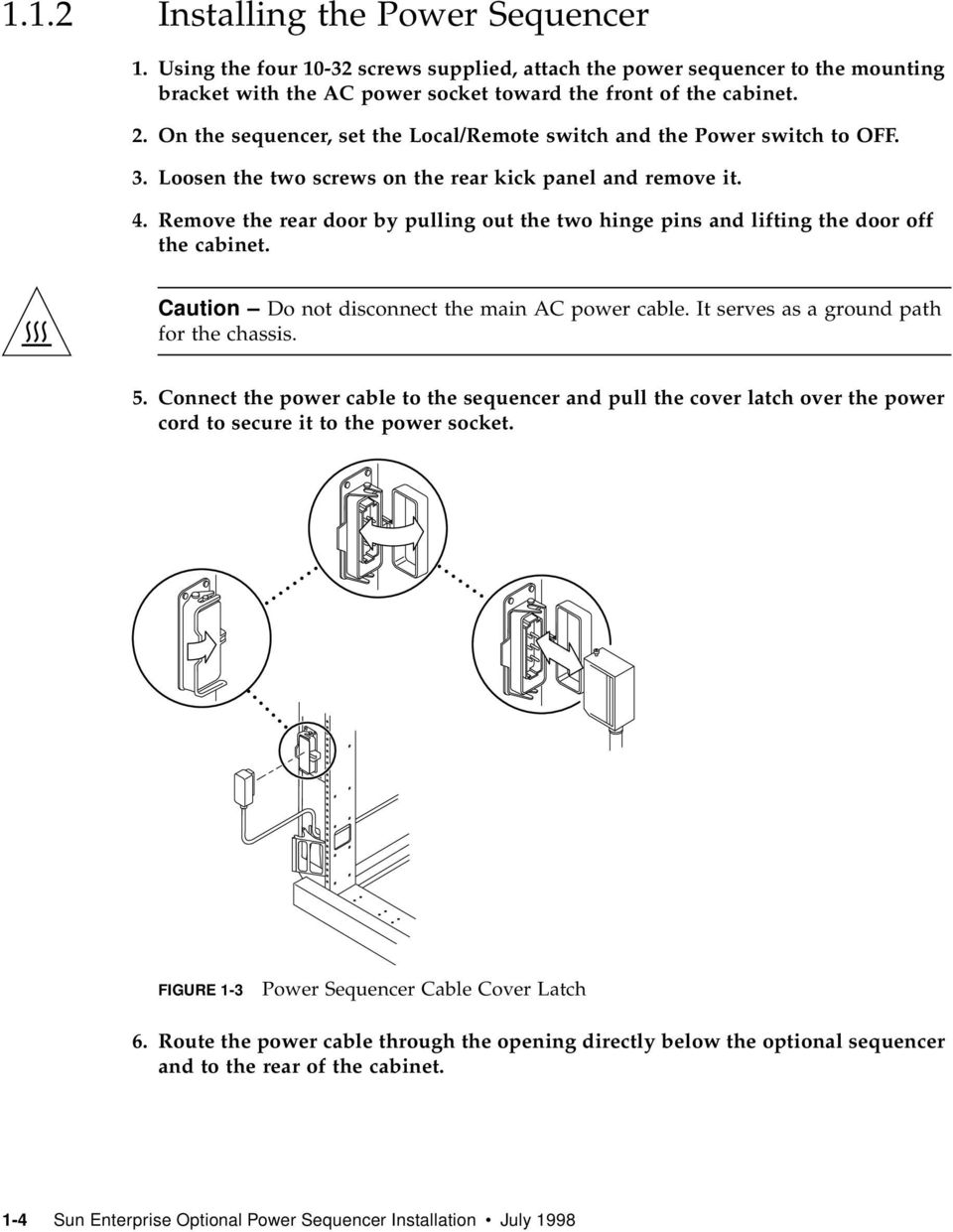 Remove the rear door by pulling out the two hinge pins and lifting the door off the cabinet. Caution Do not disconnect the main AC power cable. It serves as a ground path for the chassis. 5.