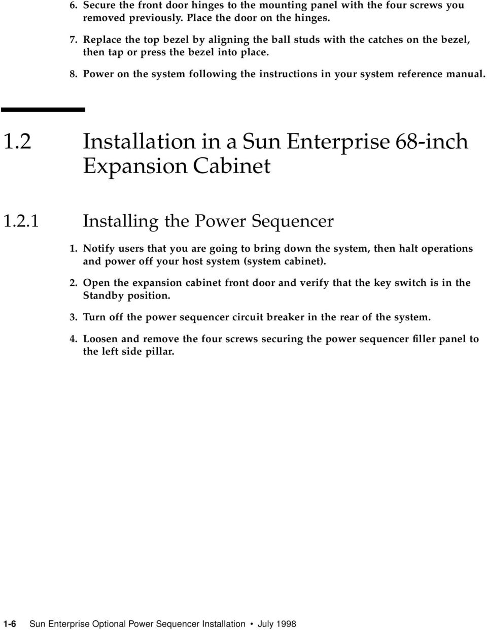Power on the system following the instructions in your system reference manual. 1.2 Installation in a Sun Enterprise 68-inch Expansion Cabinet 1.2.1 Installing the Power Sequencer 1.