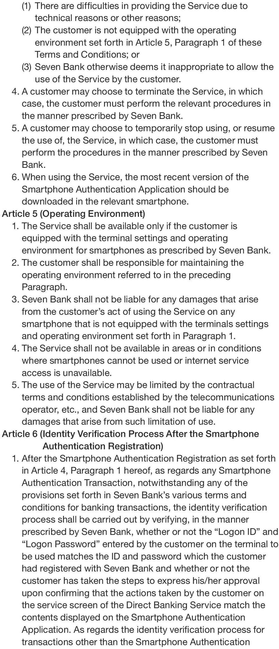 A customer may choose to terminate the Service, in which case, the customer must perform the relevant procedures in the manner prescribed by Seven Bank. 5.