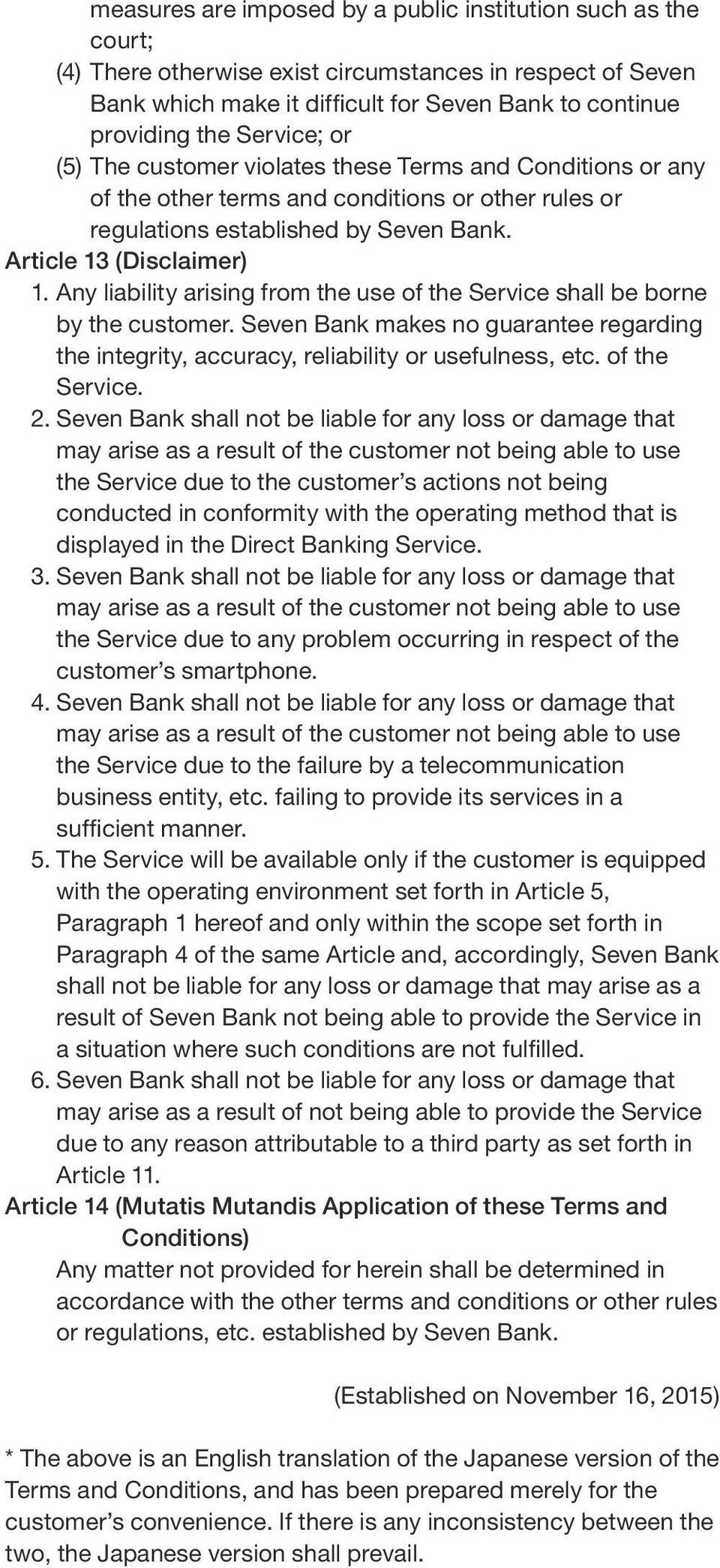 Any liability arising from the use of the Service shall be borne by the customer. Seven Bank makes no guarantee regarding the integrity, accuracy, reliability or usefulness, etc. of the Service. 2.