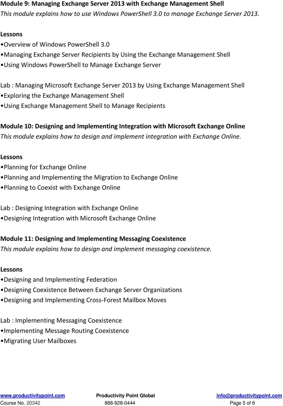 Management Shell Exploring the Exchange Management Shell Using Exchange Management Shell to Manage Recipients Module 10: Designing and Implementing Integration with Microsoft Exchange Online This
