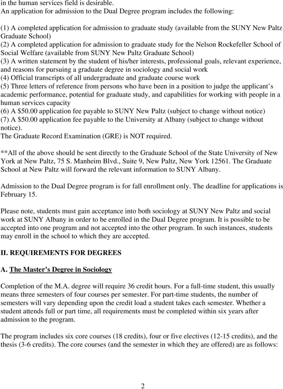 completed application for admission to graduate study for the Nelson Rockefeller School of Social Welfare (available from SUNY New Paltz Graduate School) (3) A written statement by the student of