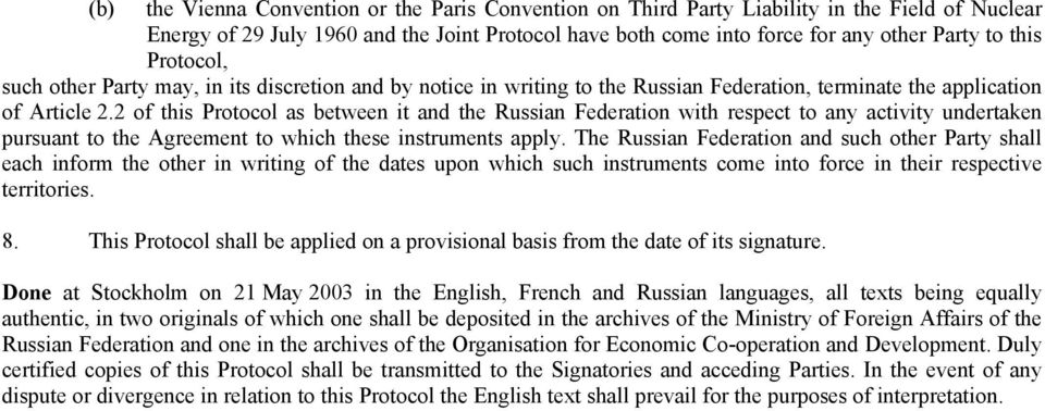 2 of this Protocol as between it and the Russian Federation with respect to any activity undertaken pursuant to the Agreement to which these instruments apply.