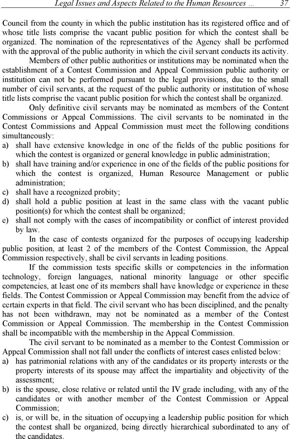 The nomination of the representatives of the Agency shall be performed with the approval of the public authority in which the civil servant conducts its activity.