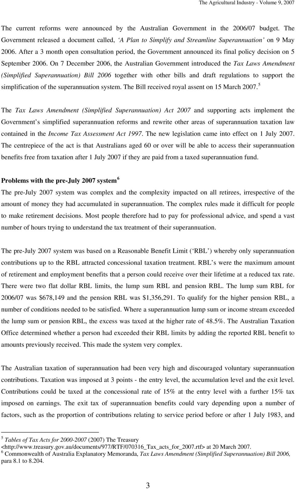 On 7 December 2006, the Australian Government introduced the Tax Laws Amendment (Simplified Superannuation) Bill 2006 together with other bills and draft regulations to support the simplification of
