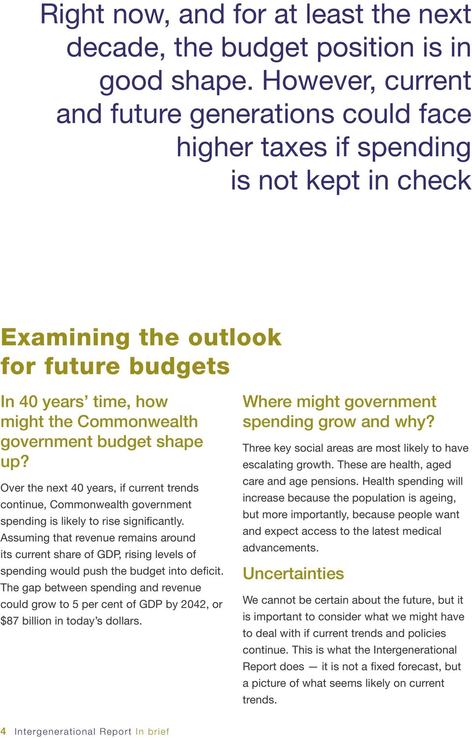 budget shape up? Over the next 40 years, if current trends continue, Commonwealth government spending is likely to rise significantly.