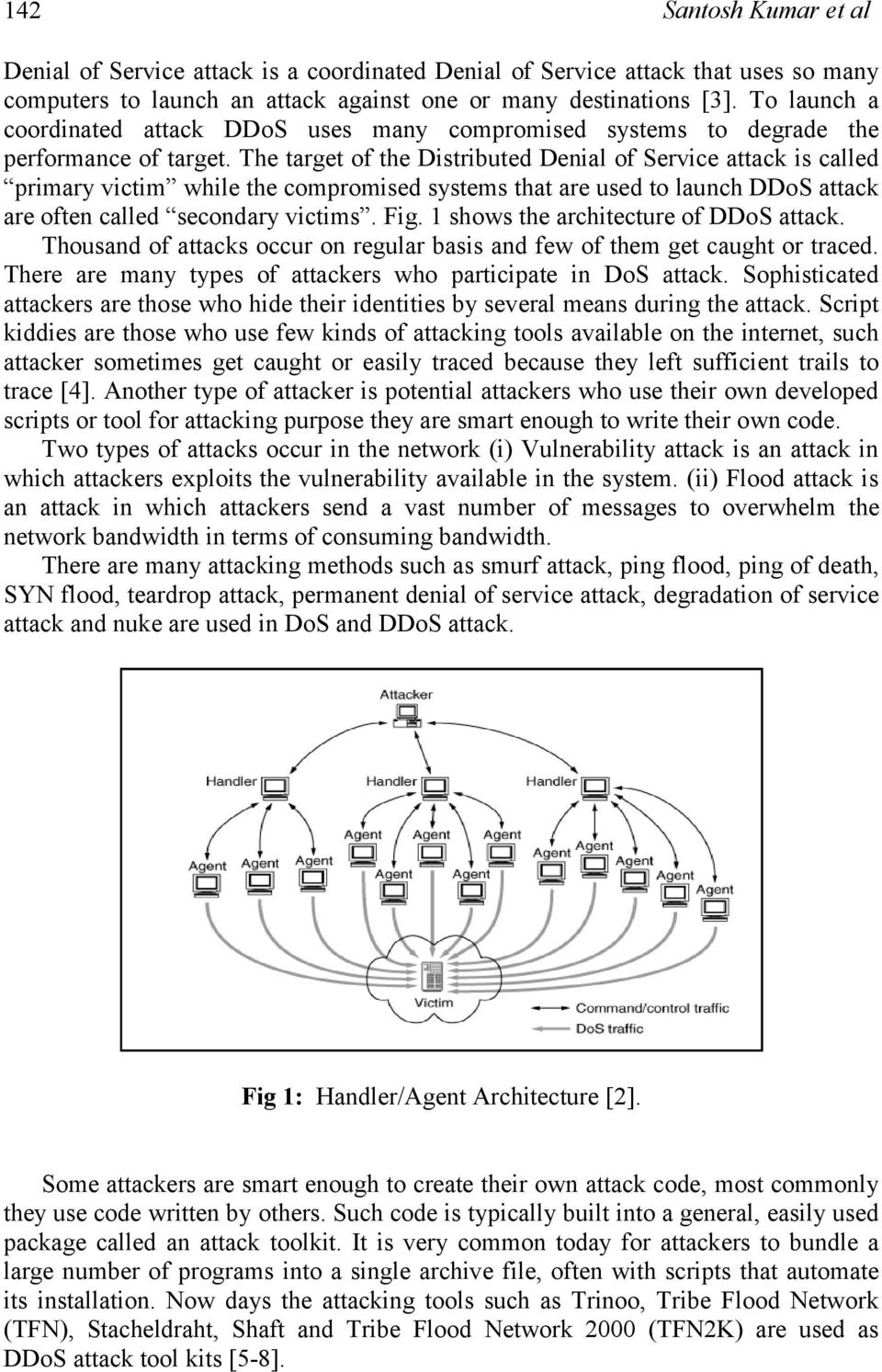The target of the Distributed Denial of Service attack is called primary victim while the compromised systems that are used to launch DDoS attack are often called secondary victims. Fig.