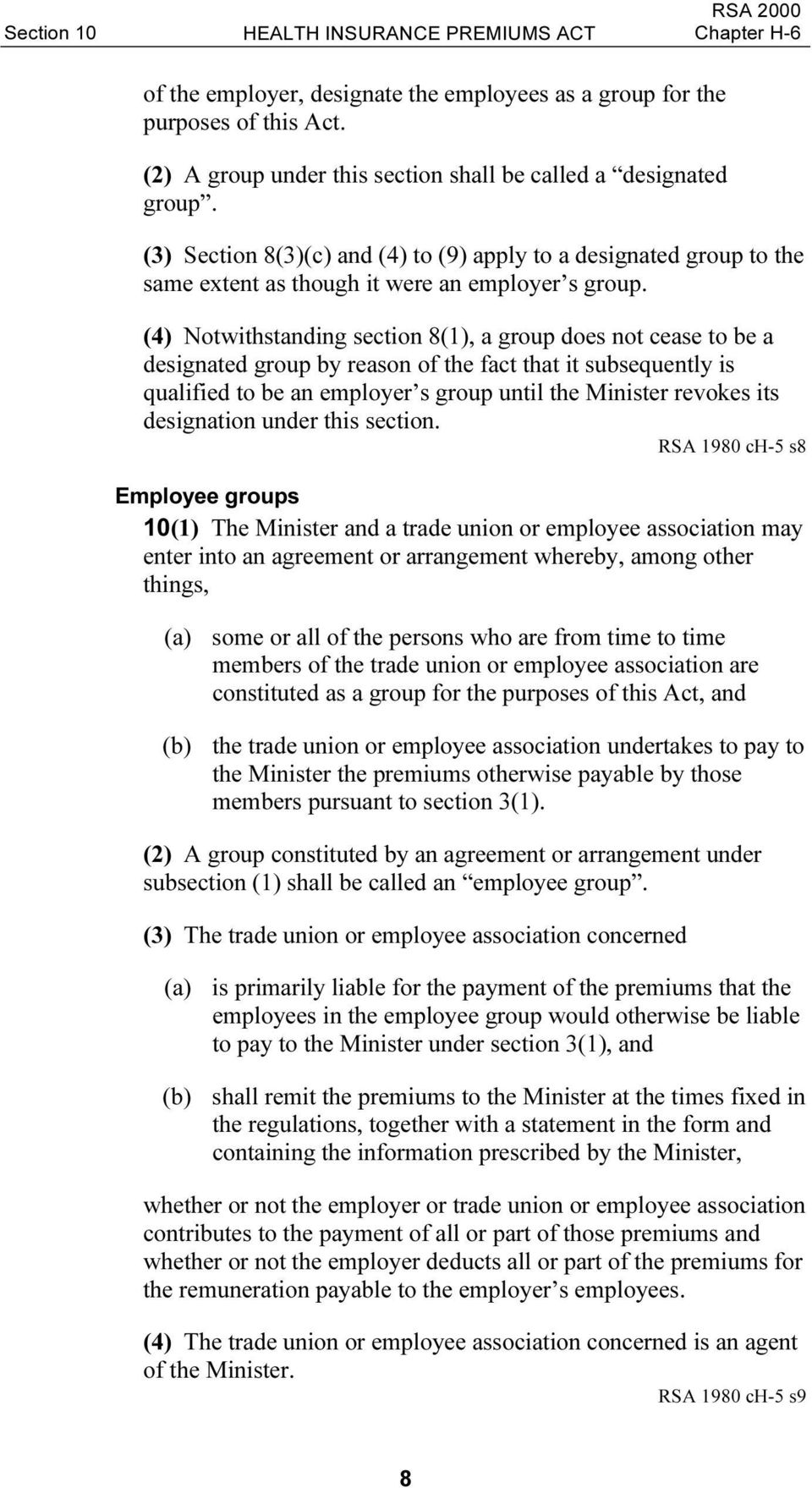 (4) Notwithstanding section 8(1), a group does not cease to be a designated group by reason of the fact that it subsequently is qualified to be an employer s group until the Minister revokes its