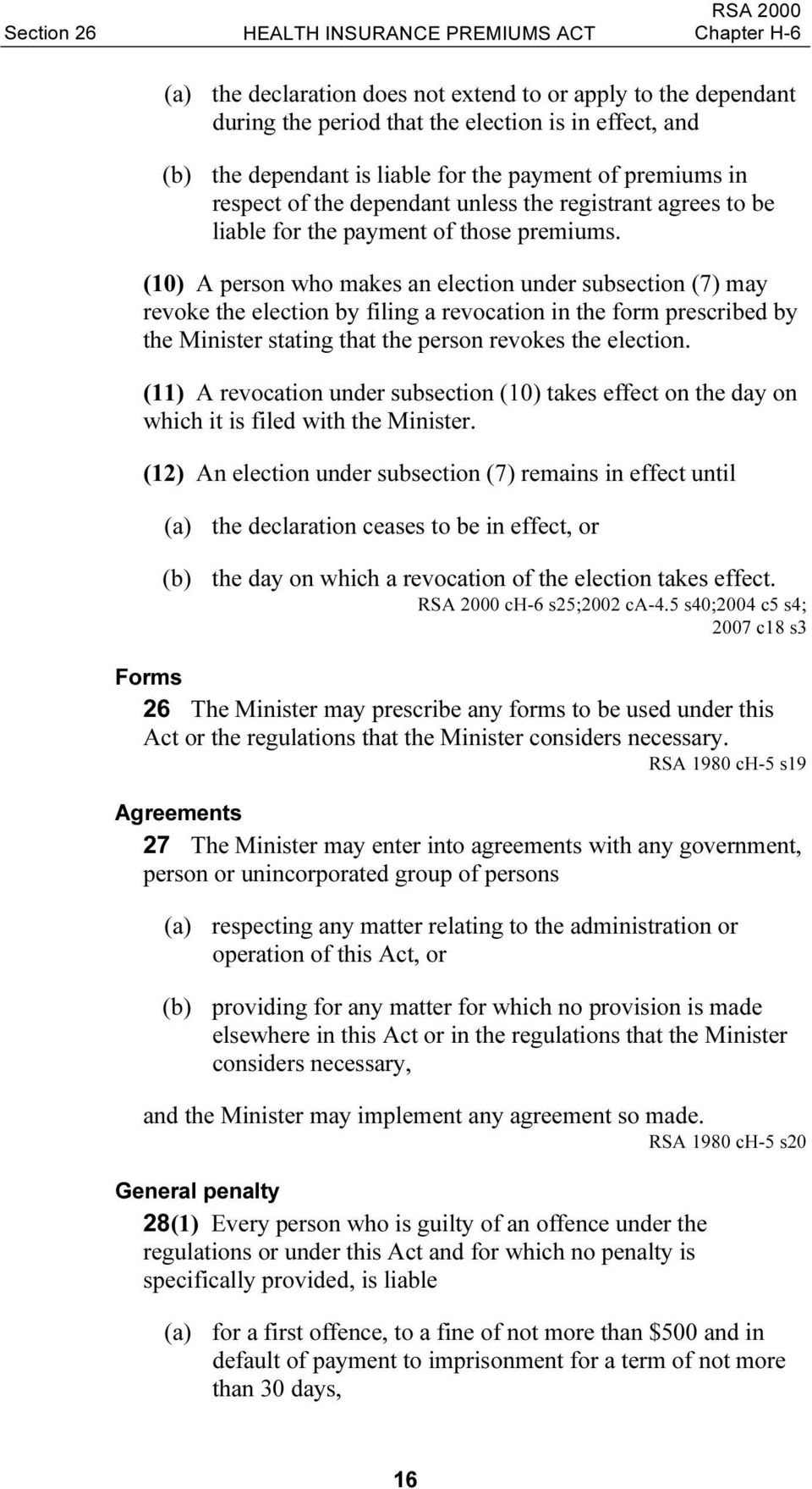 (10) A person who makes an election under subsection (7) may revoke the election by filing a revocation in the form prescribed by the Minister stating that the person revokes the election.
