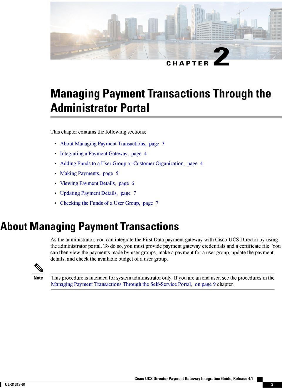 About Managing Payment Transactions As the administrator, you can integrate the First Data payment gateway with Cisco UCS Director by using the administrator portal.