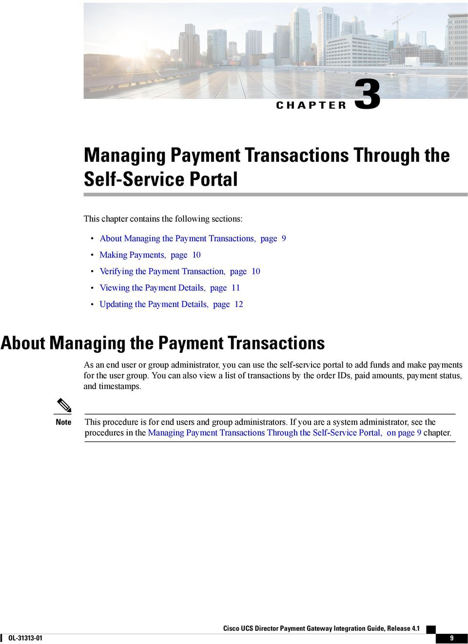 you can use the self-service portal to add funds and make payments for the user group. You can also view a list of transactions by the order IDs, paid amounts, payment status, and timestamps.