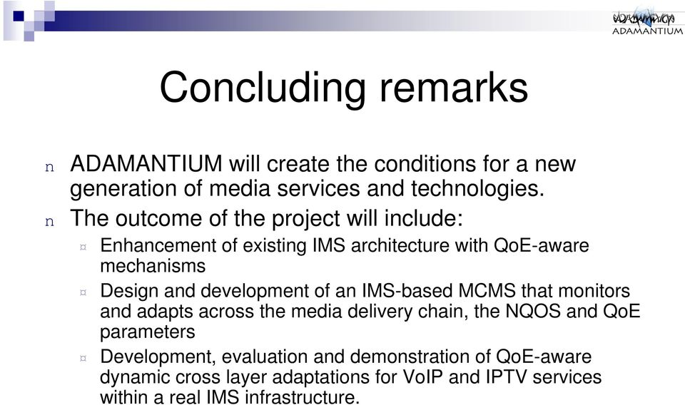 development of an IMS-based MCMS that monitors and adapts across the media delivery chain, the NQOS and QoE parameters