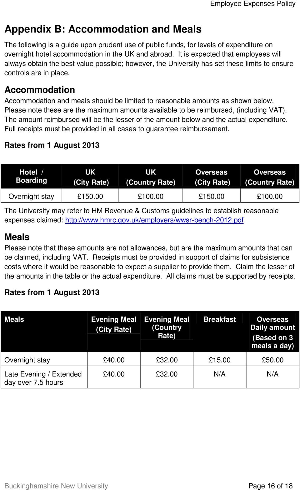 Accommodation Accommodation and meals should be limited to reasonable amounts as shown below. Please note these are the maximum amounts available to be reimbursed, (including VAT).