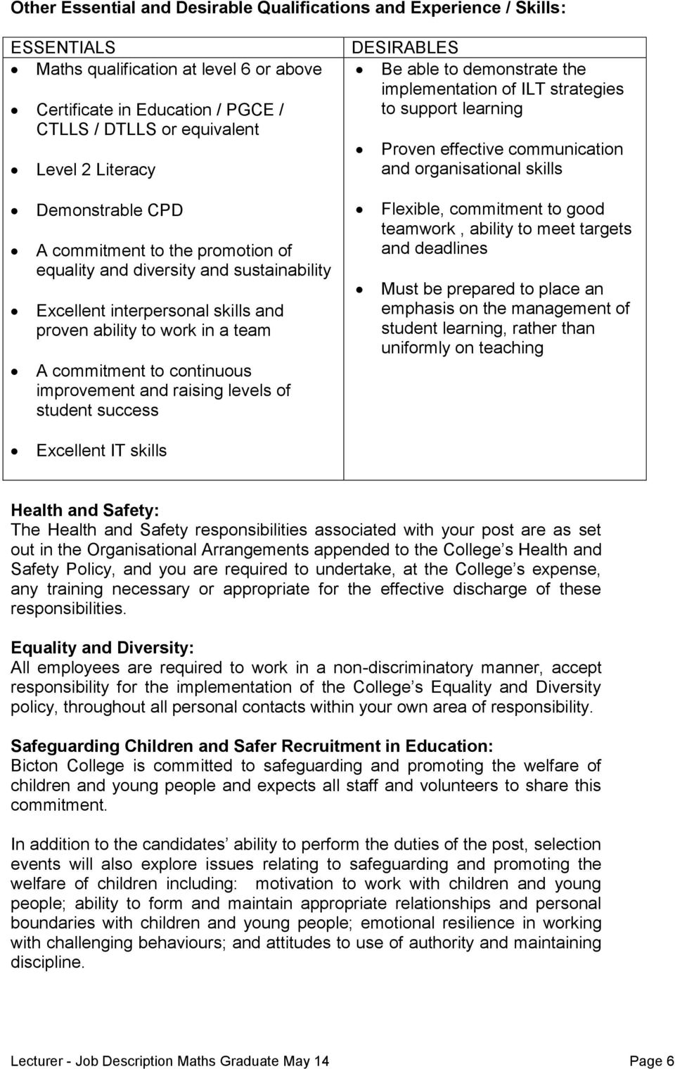equality and diversity and sustainability Excellent interpersonal skills and proven ability to work in a team A commitment to continuous improvement and raising levels of student success Flexible,