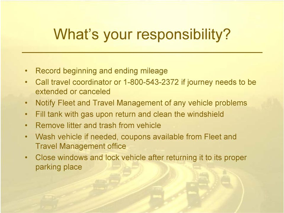canceled Notify Fleet and Travel Management of any vehicle problems Fill tank with gas upon return and clean the