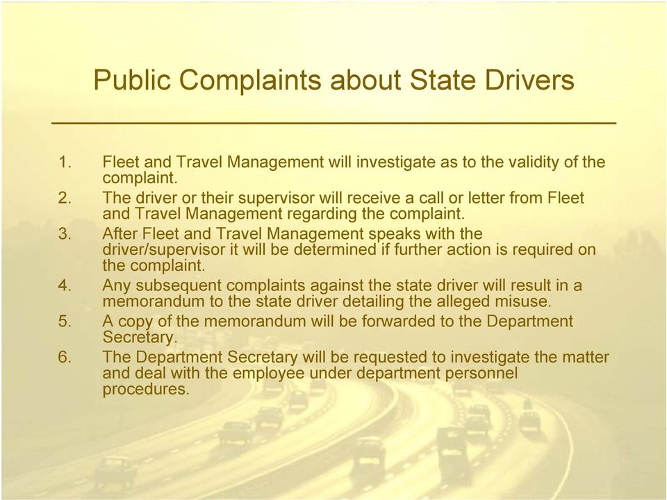 After Fleet and Travel Management speaks with the driver/supervisor it will be determined if further action is required on the complaint. 4.