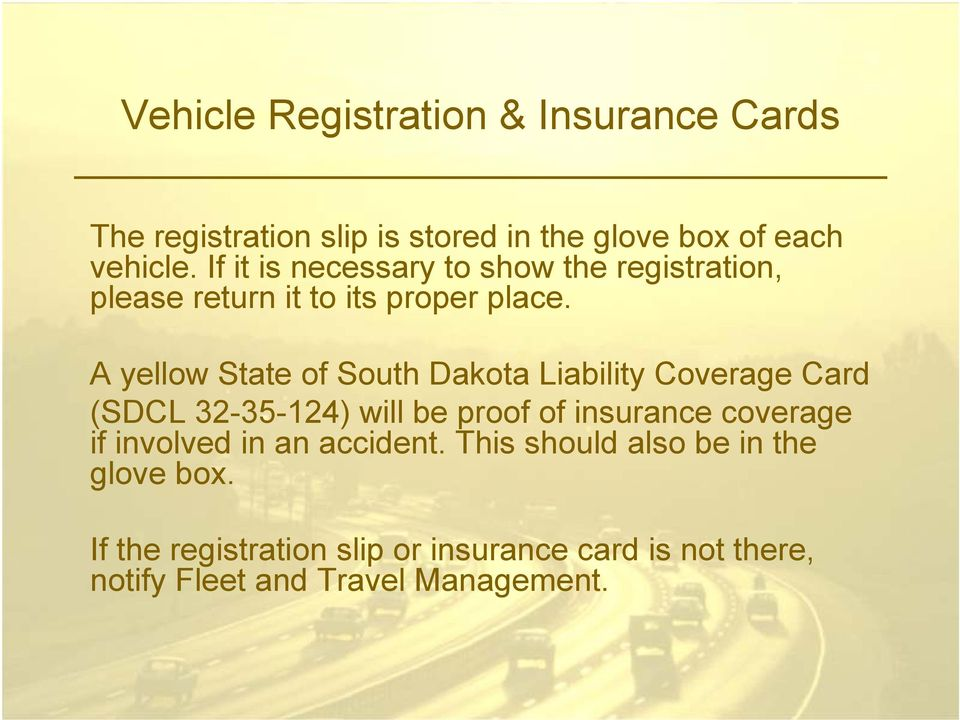 A yellow State of South Dakota Liability Coverage Card (SDCL 32-35-124) will be proof of insurance coverage if