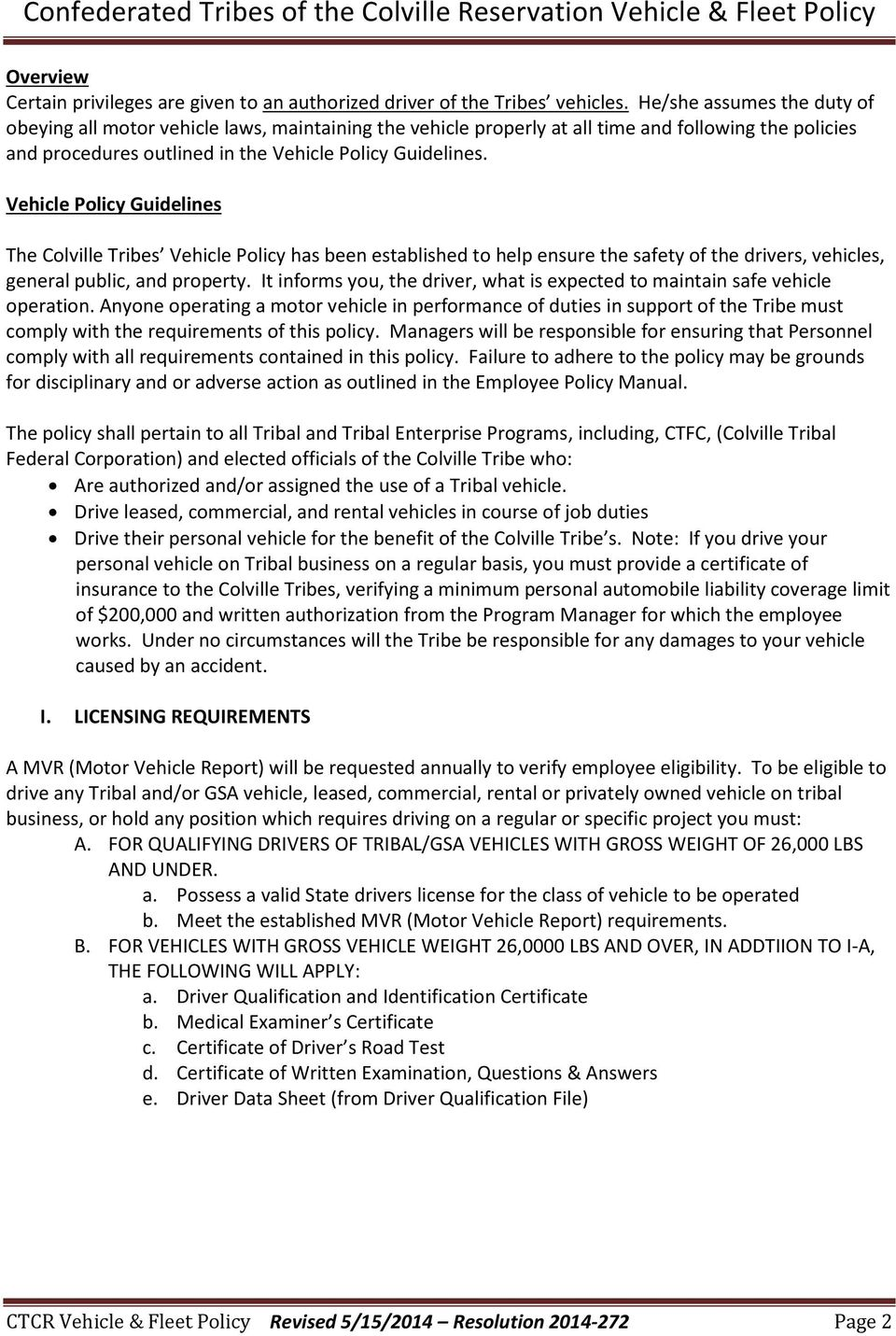 Vehicle Policy Guidelines The Colville Tribes Vehicle Policy has been established to help ensure the safety of the drivers, vehicles, general public, and property.