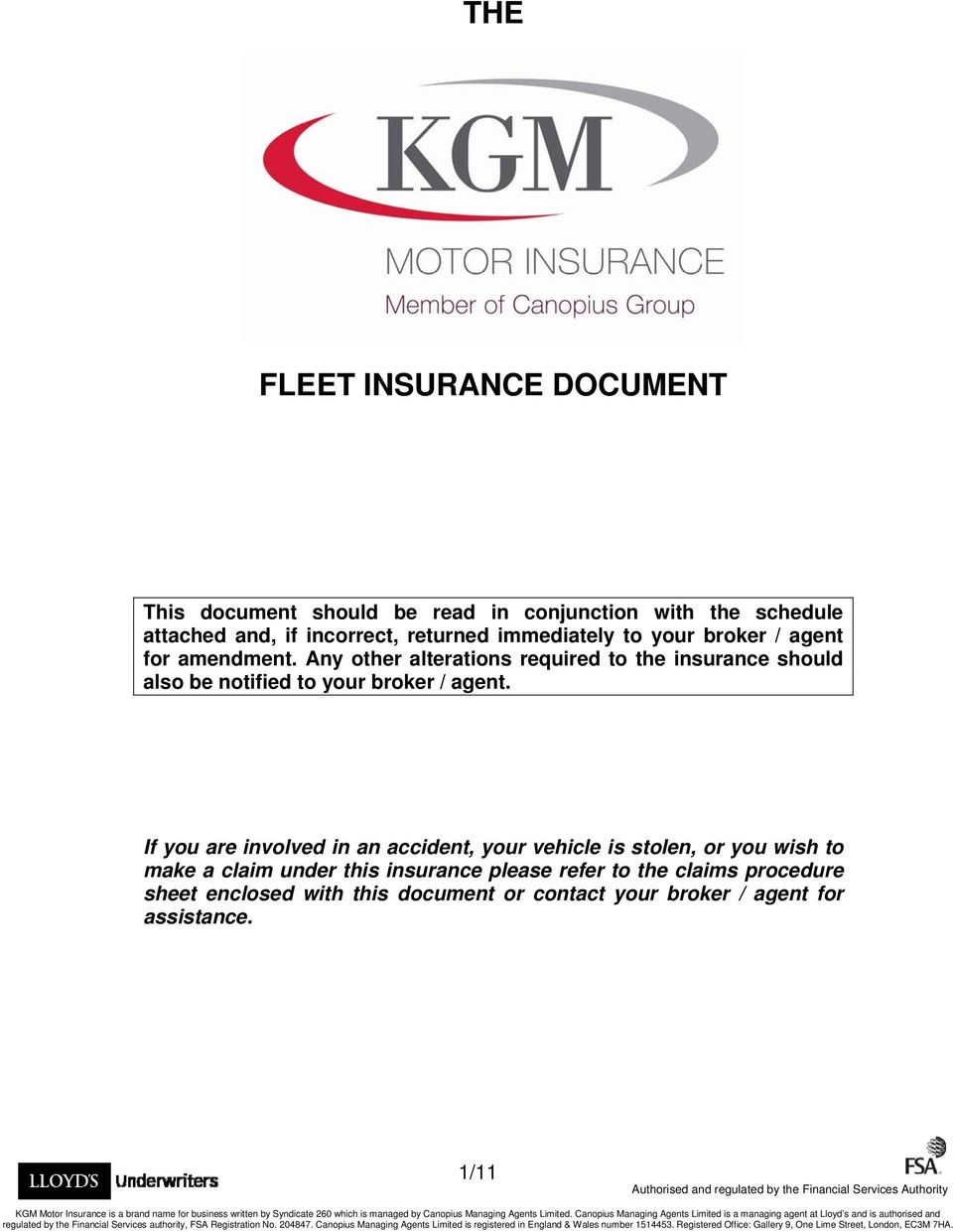 If you are involved in an accident, your vehicle is stolen, or you wish to make a claim under this insurance please refer to the claims procedure sheet enclosed with this document or contact your