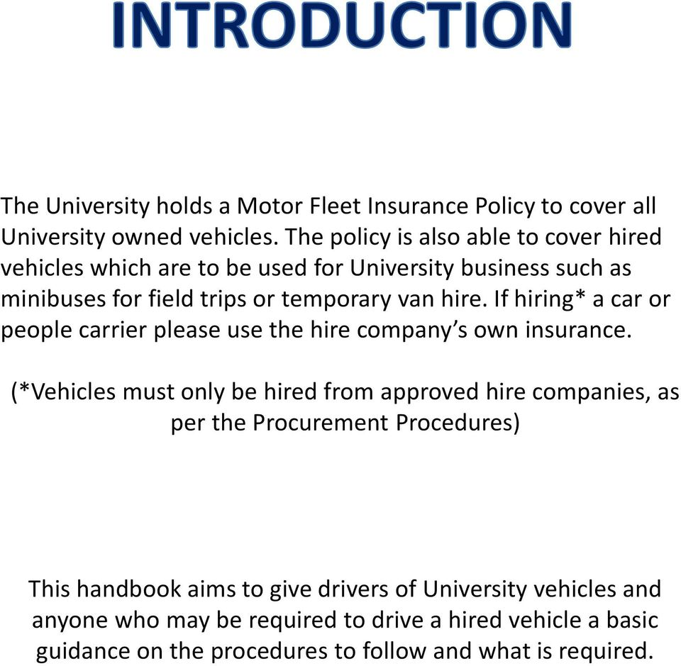 If hiring* a car or people carrier please use the hire company s own insurance.