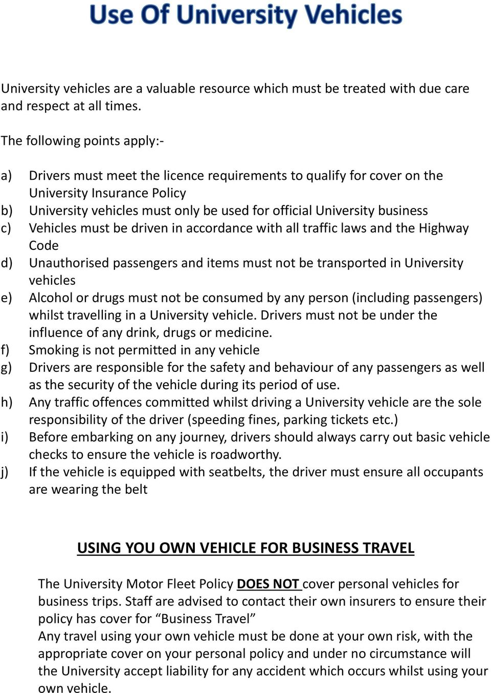 business c) Vehicles must be driven in accordance with all traffic laws and the Highway Code d) Unauthorised passengers and items must not be transported in University vehicles e) Alcohol or drugs