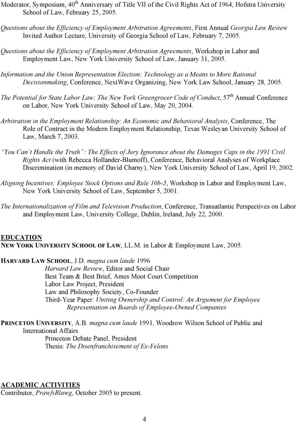Questions about the Efficiency of Employment Arbitration Agreements, Workshop in Labor and Employment Law, New York University School of Law, January 31, 2005.