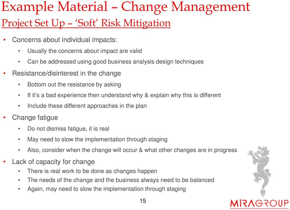 plan Change fatigue Do not dismiss fatigue, it is real May need to slow the implementation through staging Also, consider when the change will occur & what other changes are in progress Lack