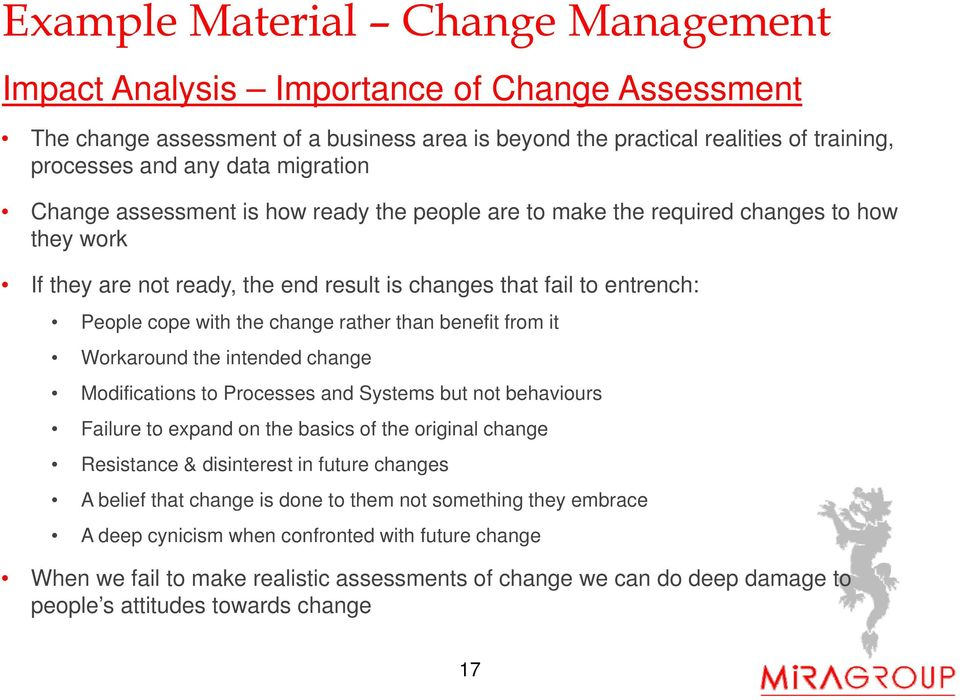 the intended change Modifications to Processes and Systems but not behaviours Failure to expand on the basics of the original change Resistance & disinterest in future changes A belief that change is