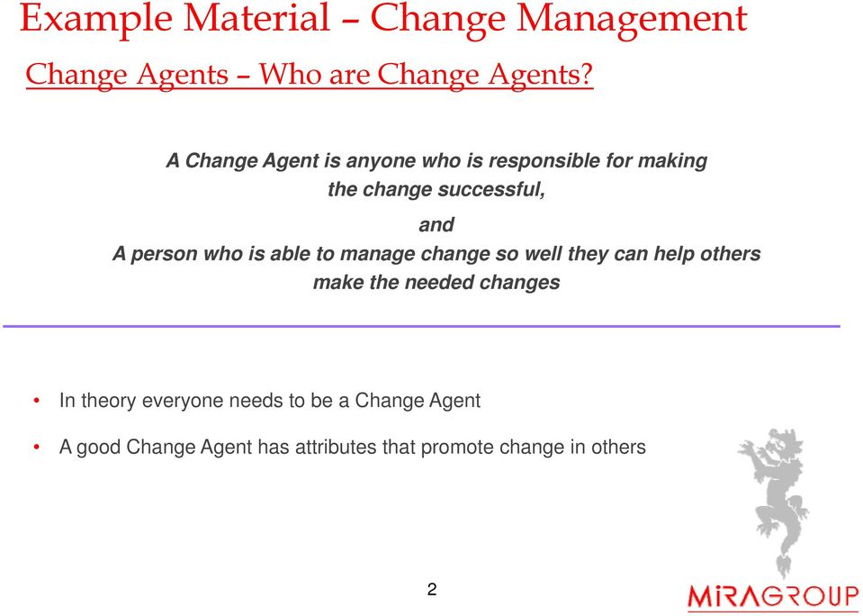 and A person who is able to manage change so well they can help others make the