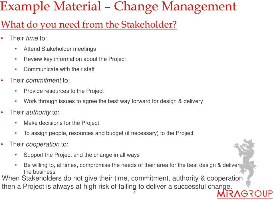 issues to agree the best way forward for design & delivery Their authority to: Make decisions for the Project To assign people, resources and budget (if necessary) to the Project