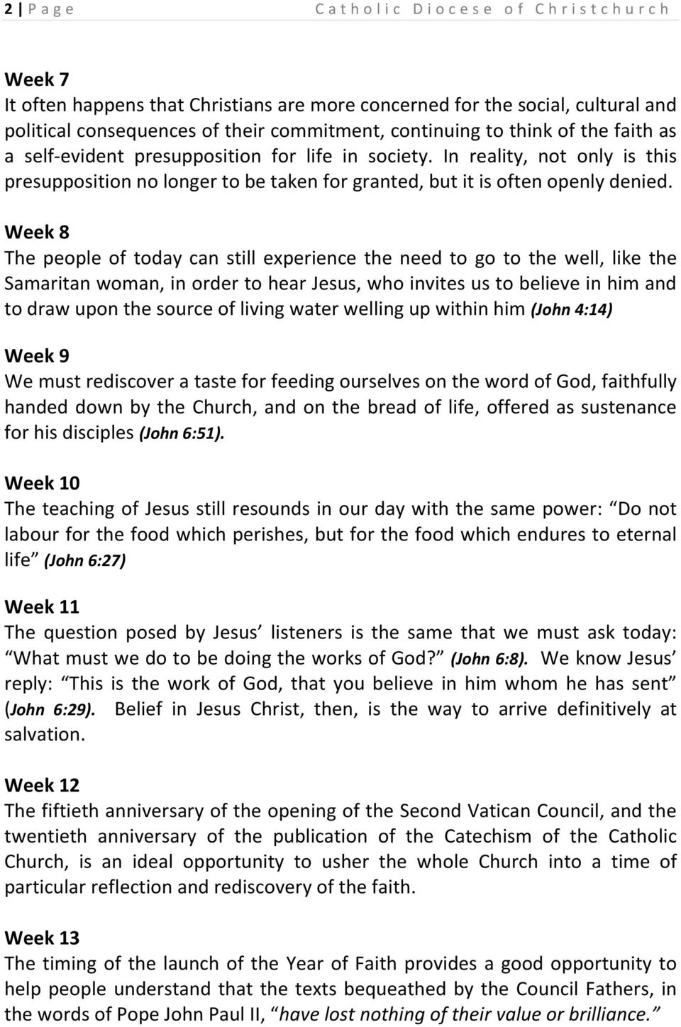 Week 8 The people of today can still experience the need to go to the well, like the Samaritan woman, in order to hear Jesus, who invites us to believe in him and to draw upon the source of living