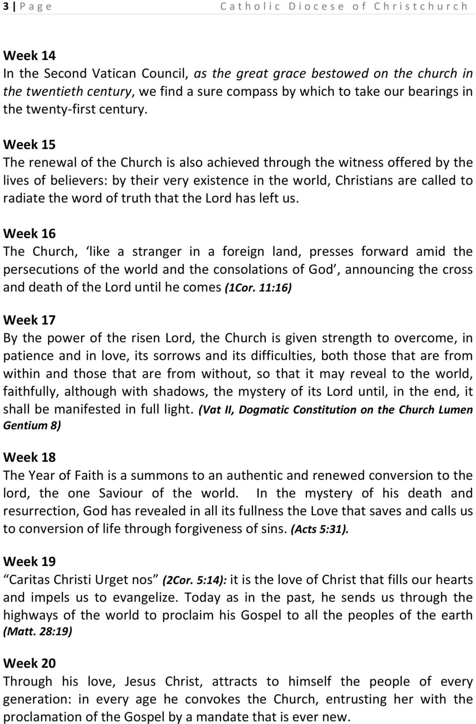 Week 15 The renewal of the Church is also achieved through the witness offered by the lives of believers: by their very existence in the world, Christians are called to radiate the word of truth that