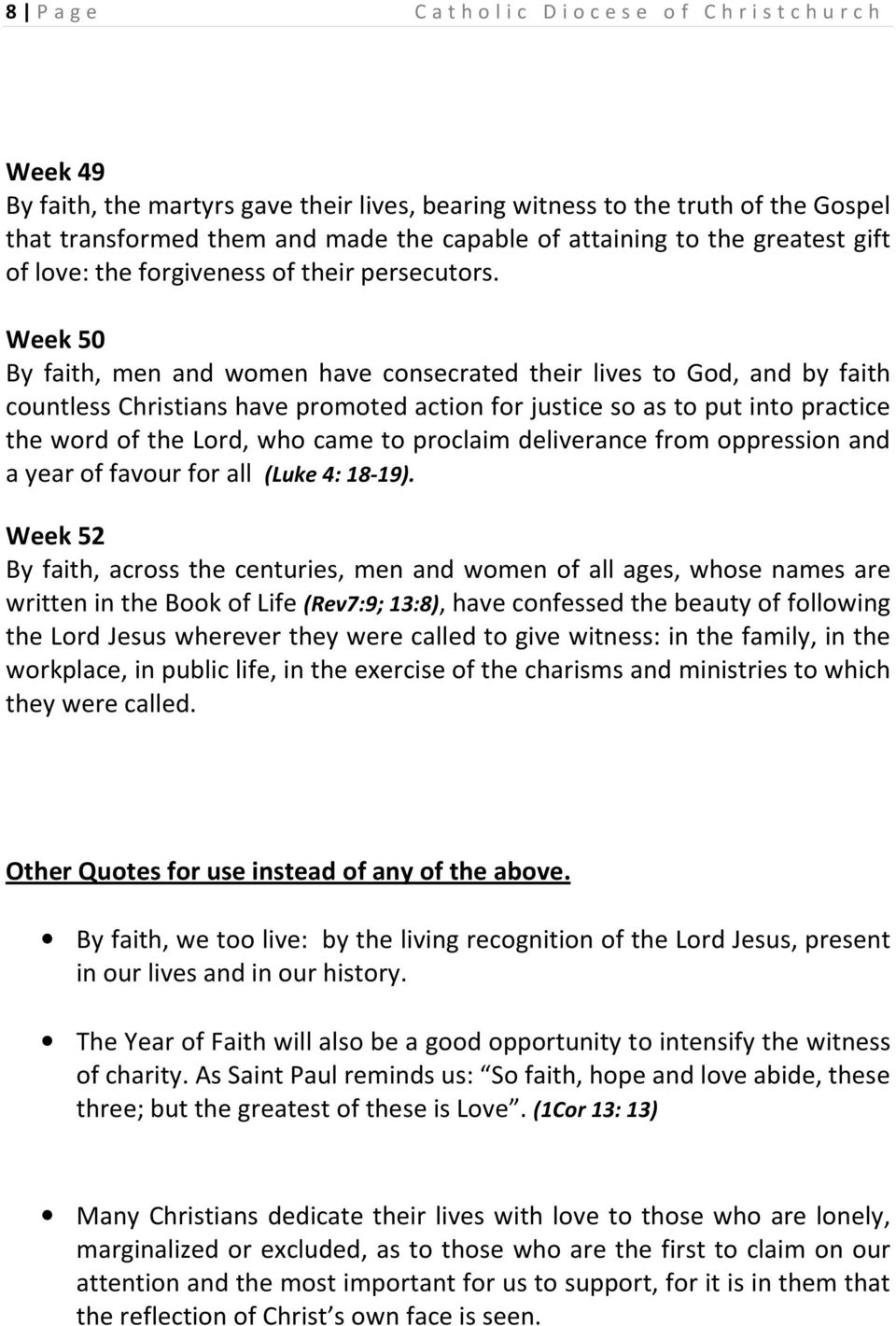 Week 50 By faith, men and women have consecrated their lives to God, and by faith countless Christians have promoted action for justice so as to put into practice the word of the Lord, who came to