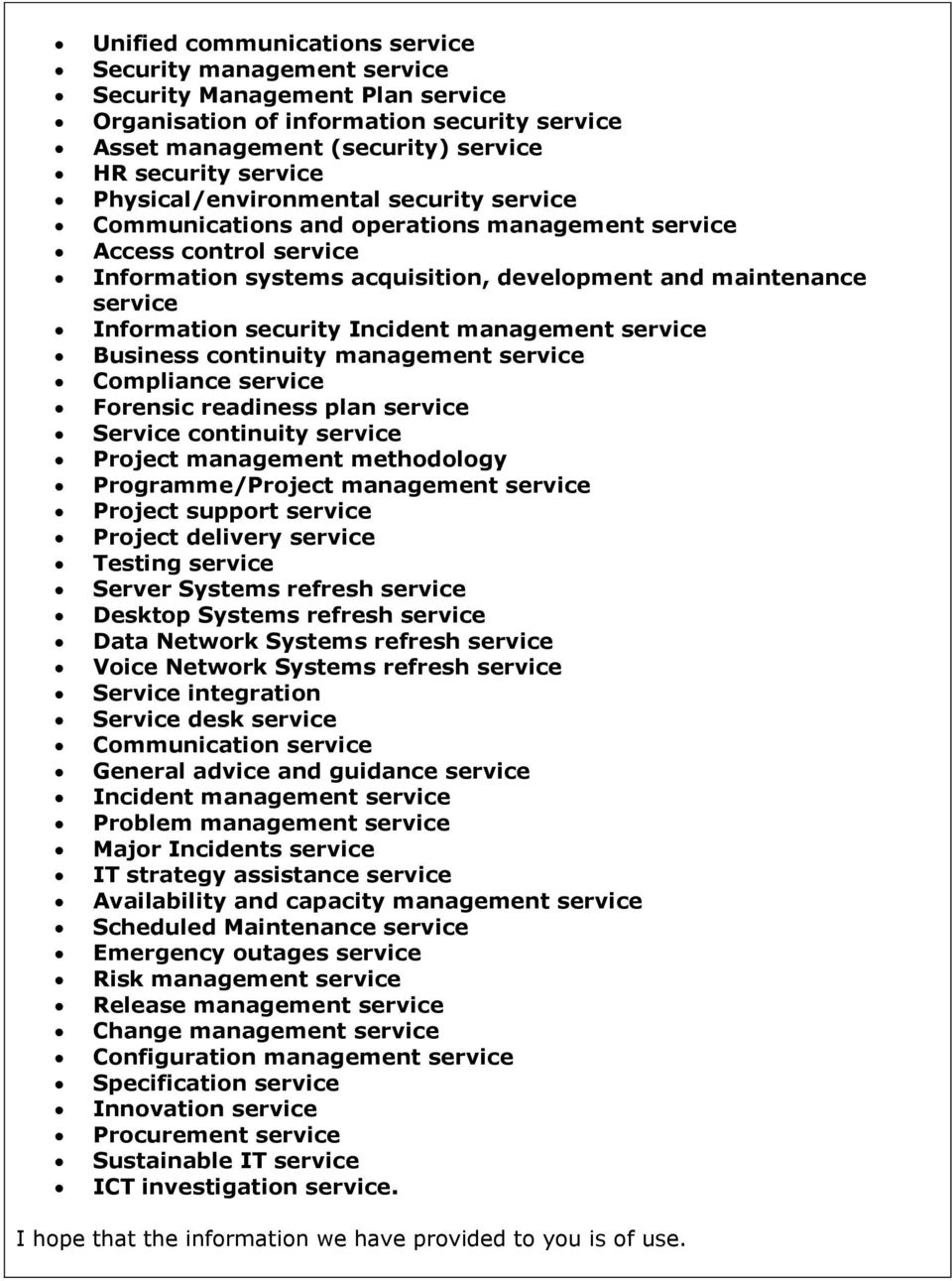 security Incident management service Business continuity management service Compliance service Forensic readiness plan service Service continuity service Project management methodology