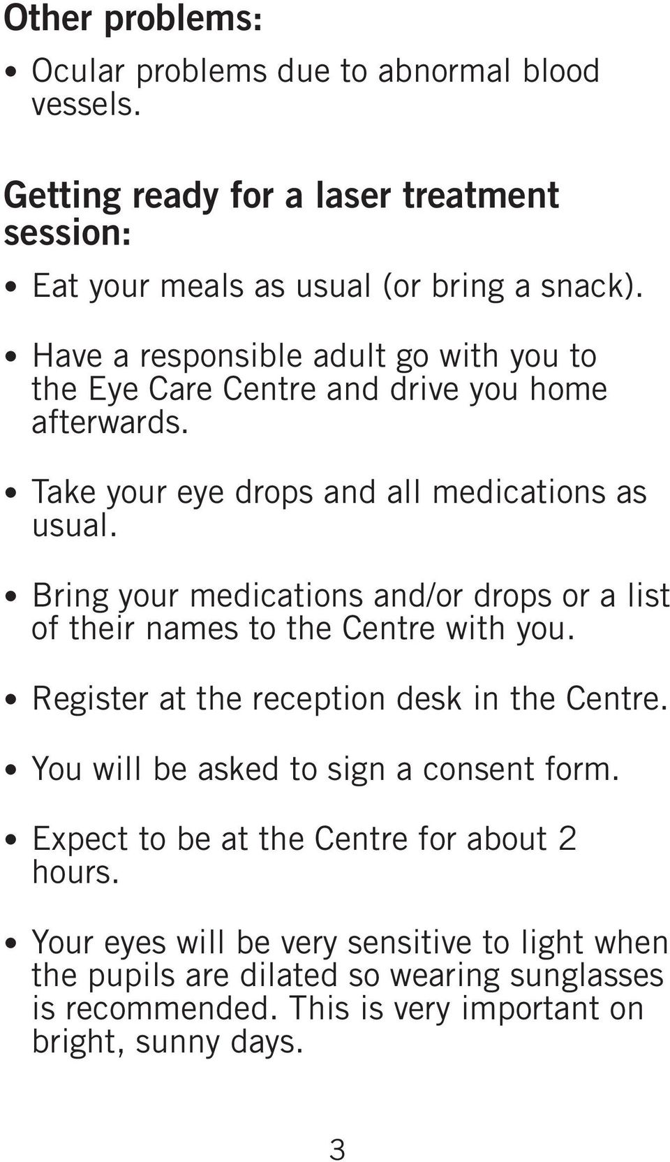 Bring your medications and/or drops or a list of their names to the Centre with you. Register at the reception desk in the Centre.