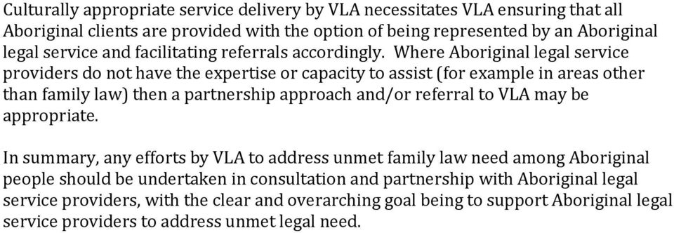 Where Aboriginal legal service providers do not have the expertise or capacity to assist (for example in areas other than family law) then a partnership approach and/or referral to