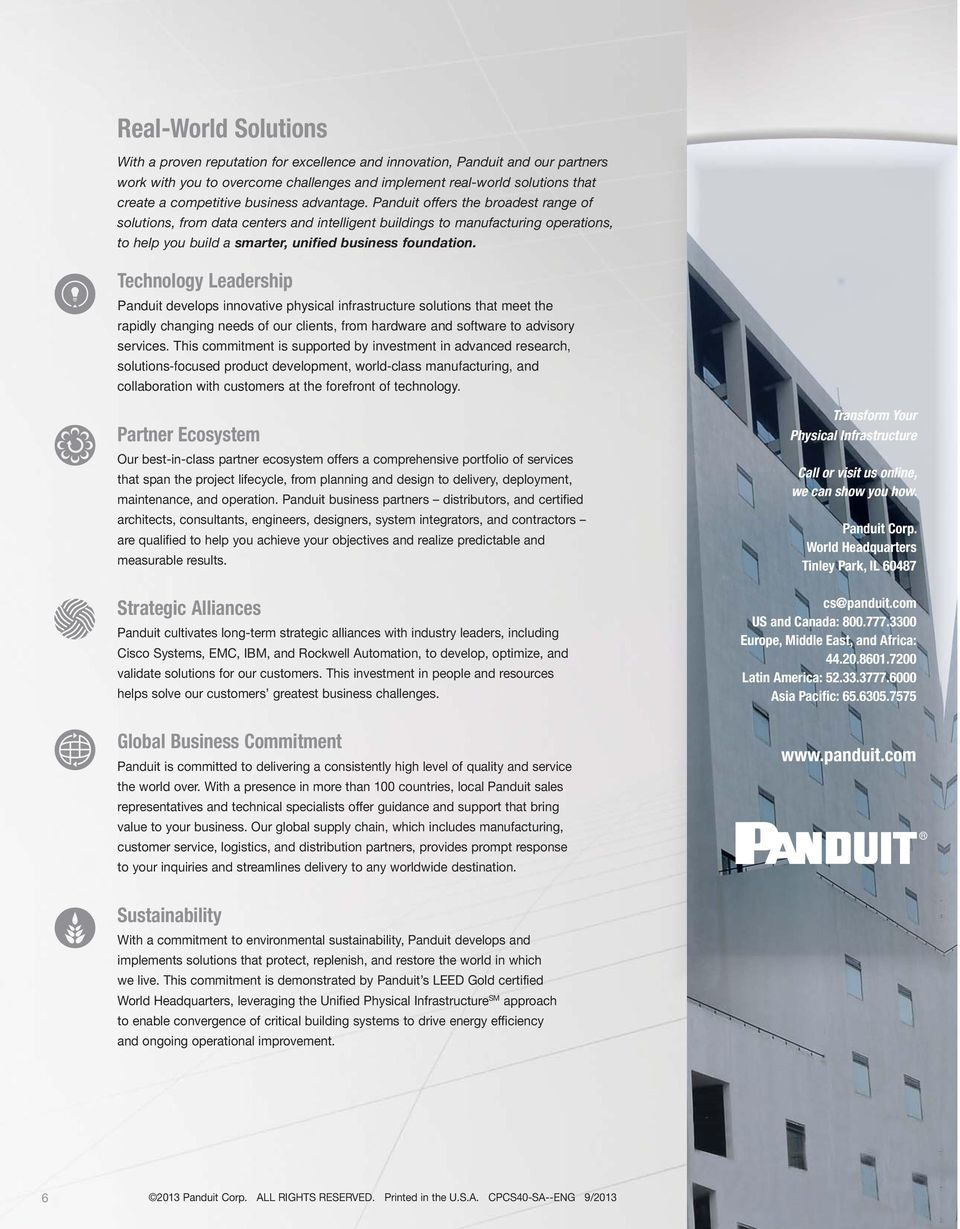 Technology Leadership Panduit develops innovative physical infrastructure solutions that meet the rapidly changing needs of our clients, from hardware and software to advisory services.