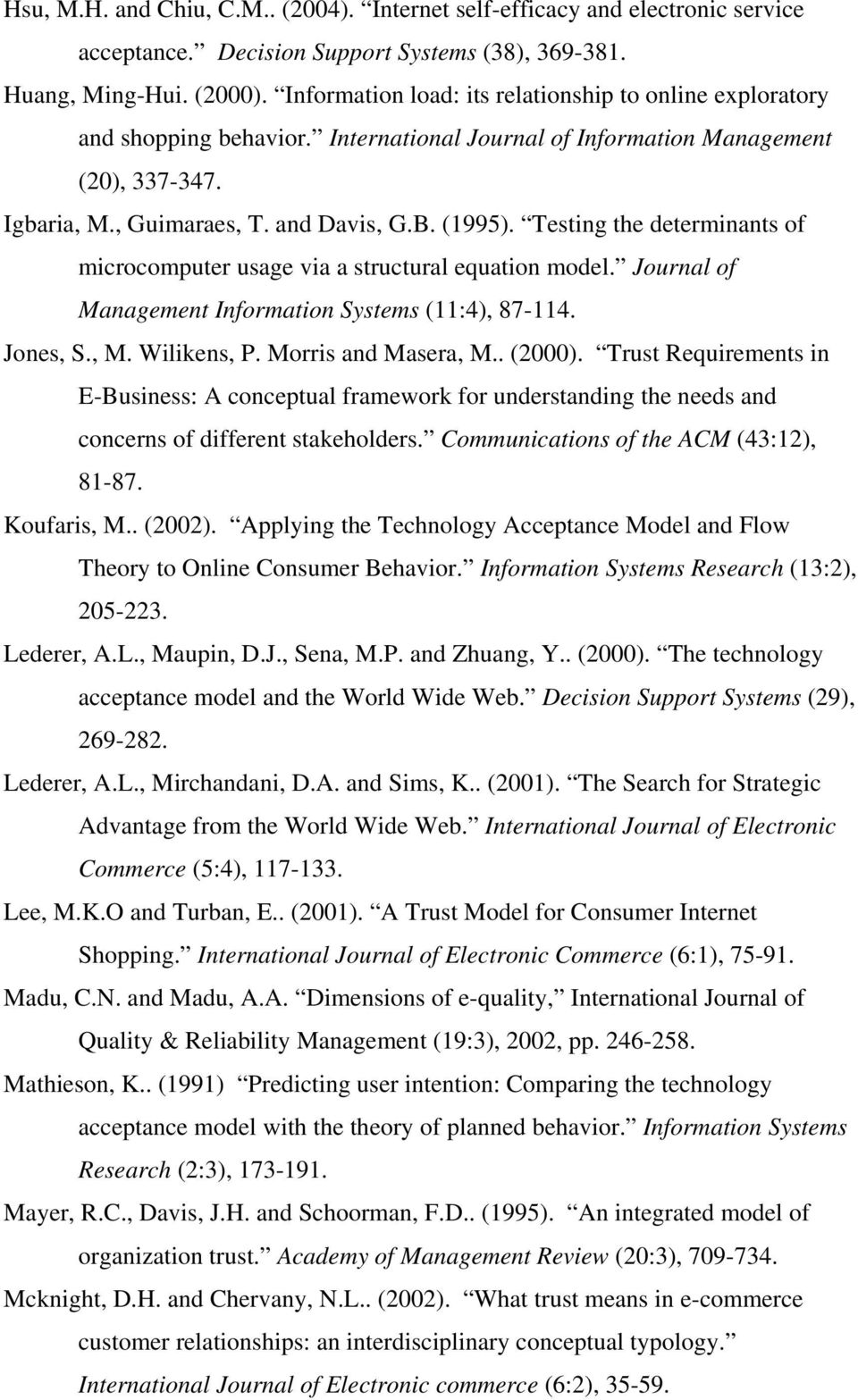 Testing the determinants of microcomputer usage via a structural equation model. Journal of Management Information Systems (11:4), 87-114. Jones, S., M. Wilikens, P. Morris and Masera, M.. (2000).
