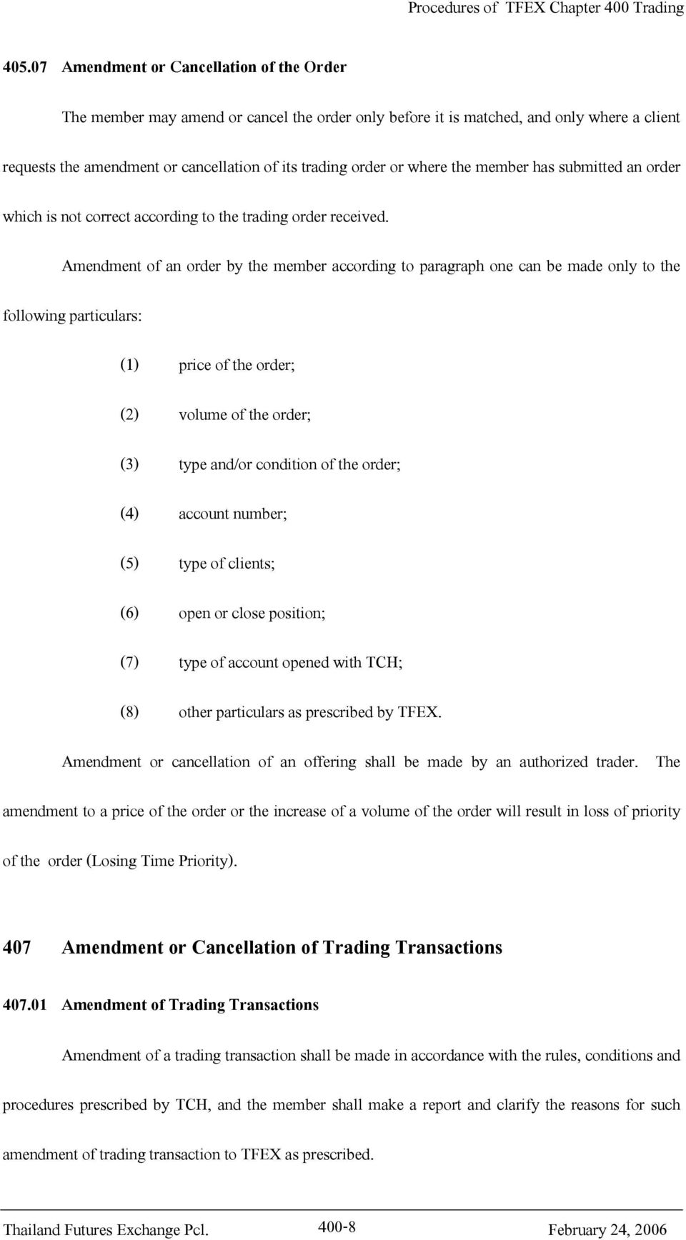 Amendment of an order by the member according to paragraph one can be made only to the following particulars: (1) price of the order; (2) volume of the order; (3) type and/or condition of the order;