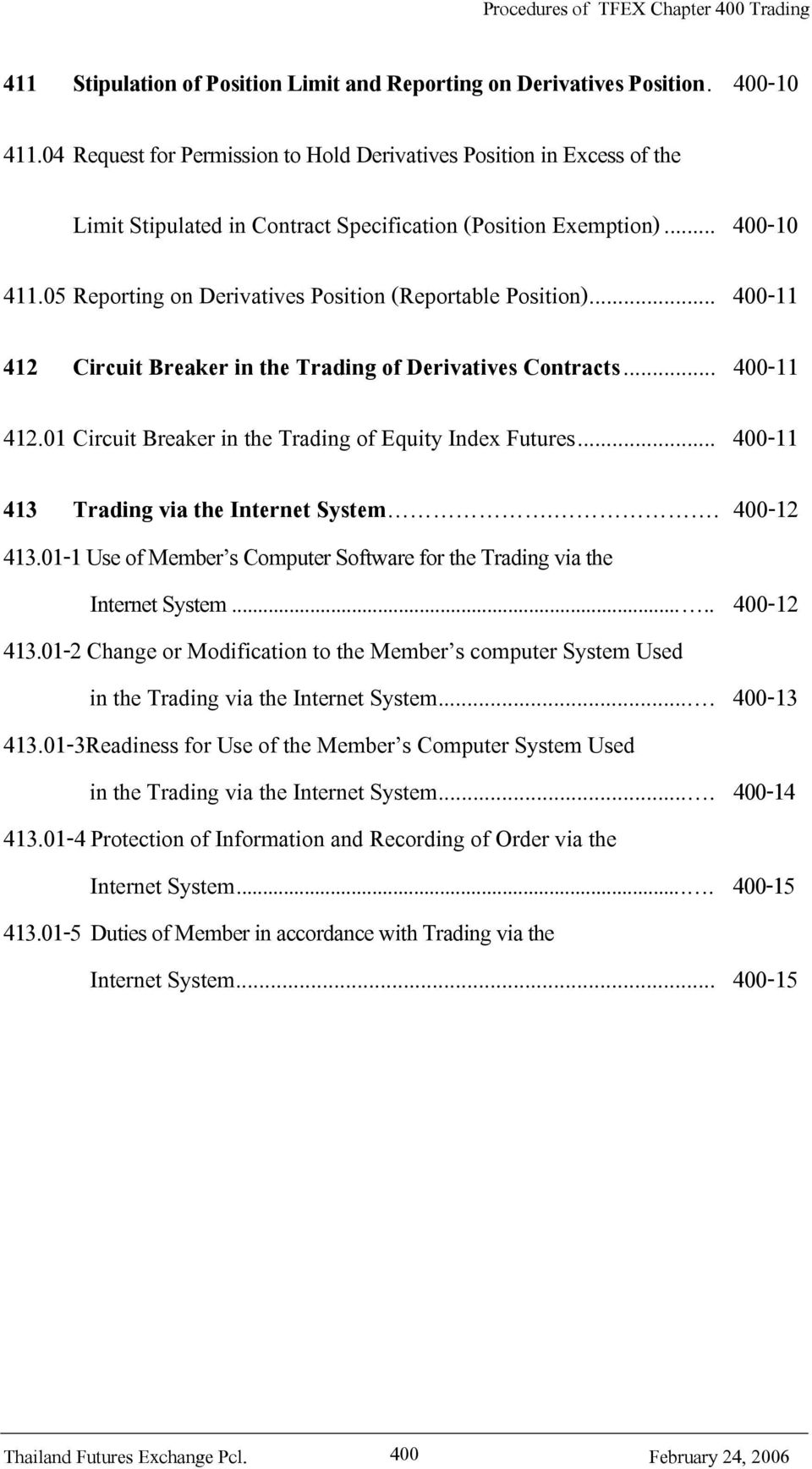 05 Reporting on Derivatives Position (Reportable Position)... 400-11 412 Circuit Breaker in the Trading of Derivatives Contracts... 400-11 412.01 Circuit Breaker in the Trading of Equity Index Futures.