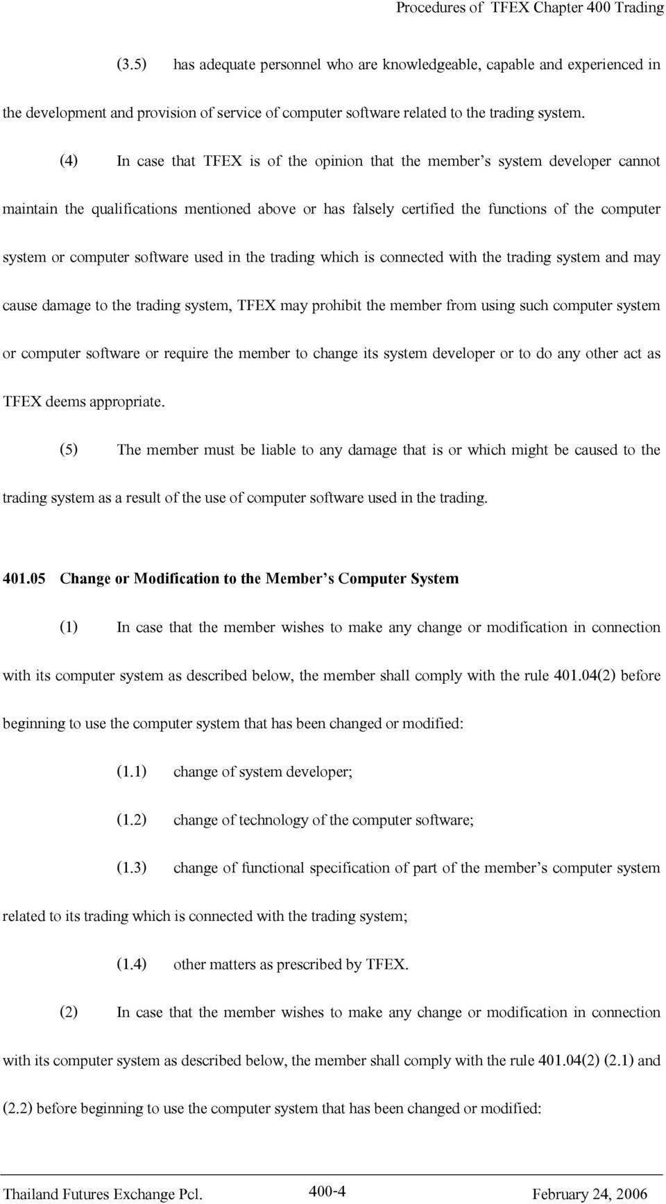 software used in the trading which is connected with the trading system and may cause damage to the trading system, TFEX may prohibit the member from using such computer system or computer software
