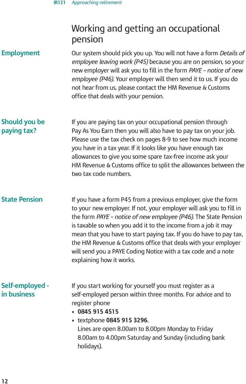 Your employer will then send it to us. If you do not hear from us, please contact the HM Revenue & Customs office that deals with your pension. Should you be paying tax?