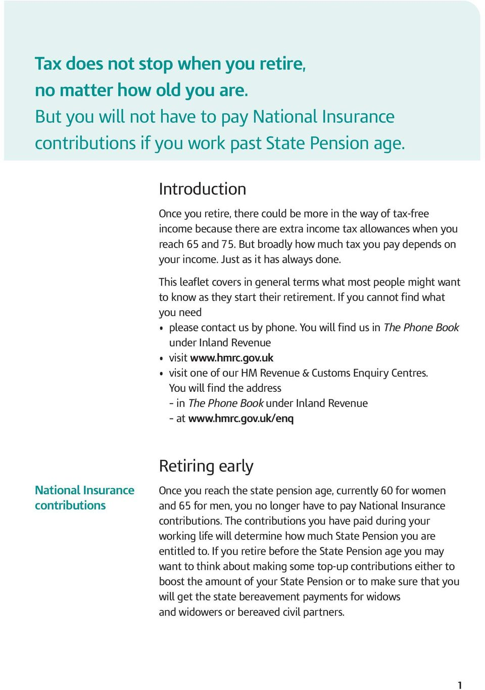But broadly how much tax you pay depends on your income. Just as it has always done. This leaflet covers in general terms what most people might want to know as they start their retirement.